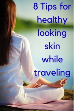 Best tips for healthy looking skin while traveling. Take better care of your skin while you travel - SoloTripsAndTips.com