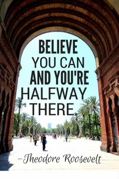 Theodore Roosevelt quote - Believe you can and you're halfway there - Arc de Triomf Barcelona