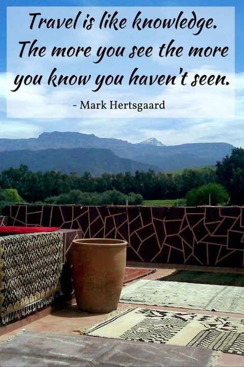 Inspirational travel quote: Travel is like knowledge. The more you see the more you know you haven't seen - Atlas Mountains of Morocco in the background
