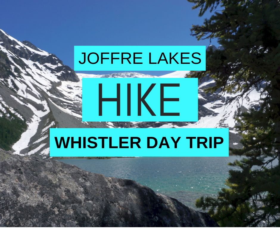 Joffre Lakes Hike - 3 Beautiful Glacial Lakes - Perfect Whistler Day Trip