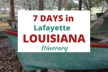 7-Day Itinerary Lafayette Louisiana Cajun Country USA
