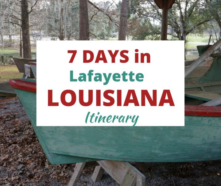 7 days in Lafayette Louisiana itinerary