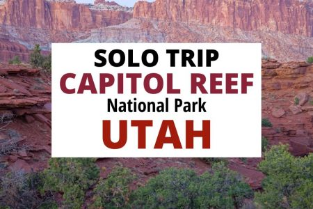 Capitol Reef National Park Solo Trip to Utah's Least Visited National Park