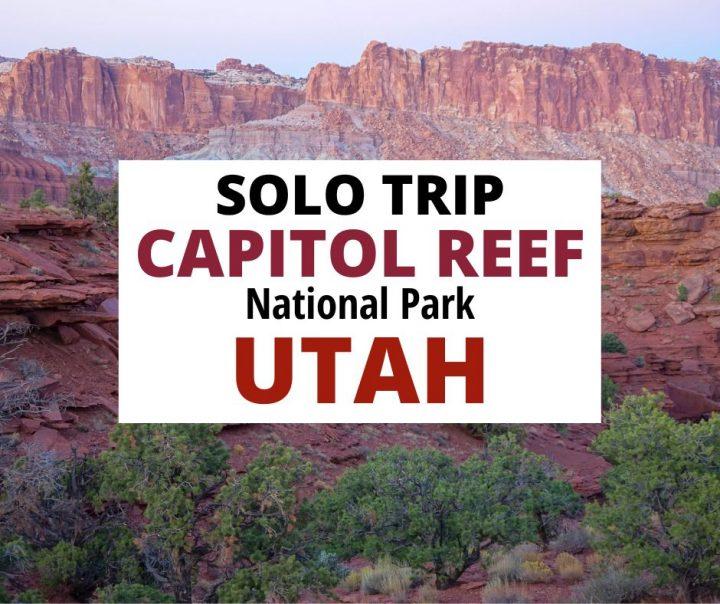 Solo Trip Capitol Reef National Park Utah